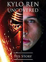 Kylo Ren Uncovered: His Story