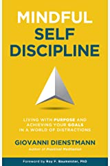 Mindful Self-Discipline: Living with Purpose and Achieving Your Goals in a World of Distractions Kindle Edition