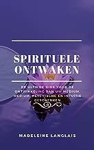 Spirituele Ontwaken: de ultieme gids voor de ontwikkeling van uw medium, medium, psychische en intuïtie geschenken: (geesten, bewustzijn, geestelijk, helderziendheid, ... helderziendheid, helderziendheid)
