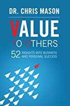 Value To Others: 52 insights into business and personal success