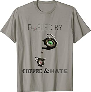 Fueled by Coffee and Hate Misanthropic get angry T-Shirt