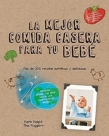 La mejor comida casera para tu bebé (Spanish Edition)