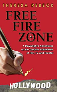 Free Fire Zone - A Playwright's Adventures on the Creative Battlefields of Film, TV, and Theater