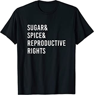 Feminist Shirt Sugar Spice Reproductive Rights for Women T-Shirt