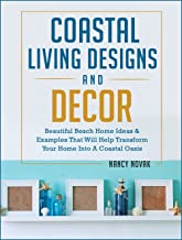 Coastal Living Designs and Decor: Beautiful Beach Home Ideas & Examples That Will Help Transform Your Home Into A Coastal Oasis (Amazing Home Designs and Decor Book 3)