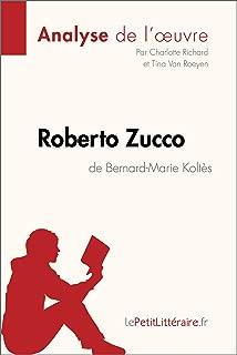 Roberto Zucco de Bernard-Marie Koltès (Analyse de l'oeuvre): Comprendre la littérature avec lePetitLittéraire.fr (Fiche de lecture) (French Edition)