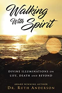 Walking With Spirit: Divine Illuminations on Life, Death and Beyond (English Edition)