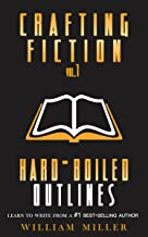 Crafting Fiction Volume 1: Hard-Boiled Outlines: A Simple, Easy to Follow System to Outline and Write Your First Novel