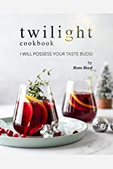 Twilight Cookbook: I Will Possess Your Taste Buds! Kindle Edition