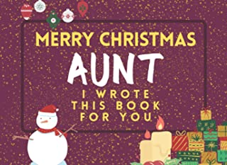 Merry Christmas Aunt: I Wrote This Book For You: Fill The Blanks For The Perfect Personalised gift from the Kids to their ...