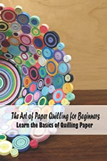 Paper Quilling: Paper Projects for Creativity and Relaxation: Quilling for Beginners, Gifts for Mom