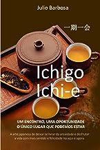 Ichigo Ichi-e: Um encontro, uma oportunidade. O único lugar que podemos estar! (Kokoro No Michi - Caminhos do Coração Livr...