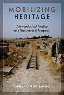 Mobilizing Heritage: Anthropological Practice and Transnational Prospects