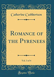 Romance of the Pyrenees, Vol. 3 of 4 (Classic Reprint)