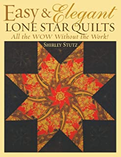 Easy & Elegant Lone Star Quilts: All the WOW Without the Work!