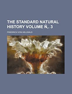 The Standard Natural History Volume N . 3