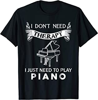 I don't need therapy i just need to play Piano t shirts