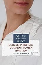 16th century Late Elizabethan Common Women's Getting Dressed Guide (Getting Dressed Guides) (English Edition)
