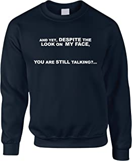 Novelty Sweatshirt and Yet, You are Still Talking