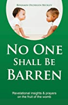 No One Shall Be Barren: Revelational Insights & Prayers on the Fruit of the Womb.