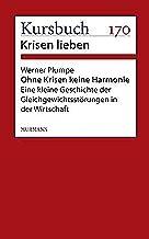 Ohne Krisen keine Harmonie: Eine kleine Geschichte der Gleichgewichtsstörungen in der Wirtschaft (German Edition)