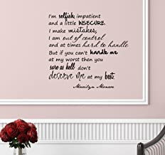 I'm selfish, impatient and a little insecure. I make mistakes, I am out of control, and at times hard to handle, but if you can't handle me at my worst then you sure as hell don't deserve me at my best. Marilyn Monroe Vinyl wall art Inspirational quotes and saying home decor decal sticker