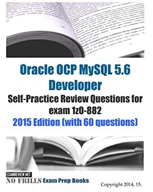 Oracle OCP MySQL 5.6 Developer Self-Practice Review Questions for exam 1z0-882: 2015 Edition (with 60 questions)