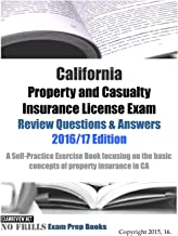 California Property and Casualty Insurance License Exam Review Questions & Answers 2016/17 Edition: A Self-Practice Exercise Book focusing on the basic concepts of property insurance in CA