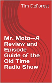 Mr. Moto--A Review and Episode Guide of the Old Time Radio Show (OTR Reviews and Episode Guides Book 3) (English Edition)