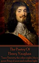 """The Poetry Of Henry Vaughan: """"I saw Eternity the other night, like a great Ring of pure and endless light."""""""