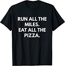 Run All The Miles Eat All The Pizza t-shirt