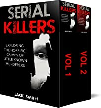 2 in 1 Box Set Serial Killers: Exploring the Horrific Crimes of Little Known Murderers Vol. 1 and Vol. 2