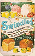 Swindled: From Poison Sweets to Counterfeit Coffee - The Dark History of the Food Cheats (The Hungry Student)
