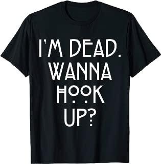 im dead wanna hook up t shirt