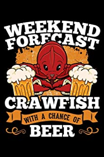 Weekend Forecast Crawfish with a Chance Of Beer: Mudbug Notebook to Write in, 6x9, Lined, 120 Pages Journal