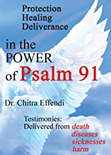 Protection, Healing, Deliverance in the POWER of Psalm 91: Testimonies: Delivered from Death, Diseases, Sicknesses, Harm