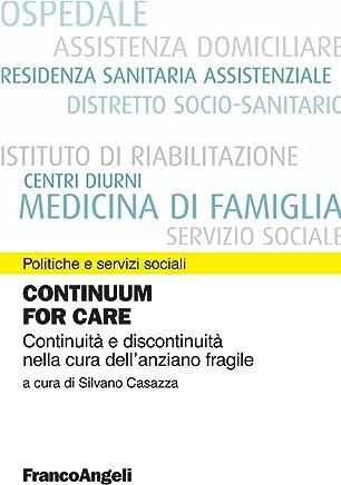 Continuum for care. Continuità e discontinuità nella cura dellanziano fragile (Politiche e servizi sociali)