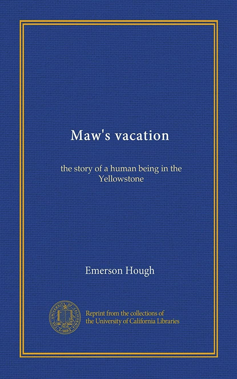 Maw's vacation: the story of a human being in the Yellowstone