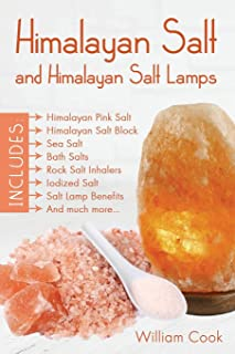 Himalayan Salt and Himalayan Salt Lamps; Himalayan Pink Salt, Himalayan Salt Block, Sea Salt, Bath Salts, Rock Salt Inhalers, Iodized Salt, Salt Lamp Benefits, and much more