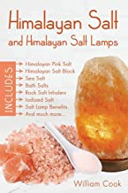 Himalayan Salt and Himalayan Salt Lamps: Himalayan Pink Salt, Himalayan Salt Block, Sea Salt, Bath Salts, Rock Salt Inhalers, Iodized Salt, Salt Lamp Benefits, and much more