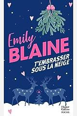 T'embrasser sous la neige : Une nouvelle comédie romantique de Noël pleine de magie, le roman chouchou de votre hiver ! (&H) Format Kindle