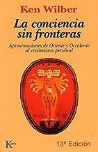 LA CONCIENCIA SIN FRONTERAS:Aproximaciones de oriente y occidente al crecimiento personal (Sabiduría Perenne)