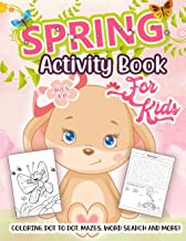 Spring Activity Book for Kids Ages 4-8: A Fun Workbook for Learning Spring Season Things, Coloring, Dot to Dot, Mazes, Wor...