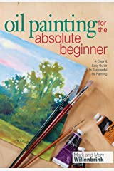 Oil Painting For The Absolute Beginner: A Clear & Easy Guide to Successful Oil Painting (Art for the Absolute Beginner) Kindle Edition