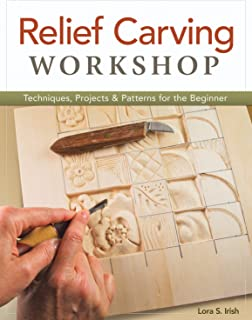 Relief Carving Workshop: Techniques, Projects & Patterns for the Beginner (Fox Chapel Publishing) Comprehensive Guidebook from Lora S. Irish with Easy-to-Learn Step-by-Step Instructions & Exercises