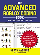 The Advanced Roblox Coding Book: An Unofficial Guide: Learn How to Script Games, Code Objects and Settings, and Create Your Own World! (Unofficial Roblox)