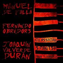 Manuel De Falla, Fernando Obradors, Joaquín Valverde Durán: Classical Spanish Piano & Voices