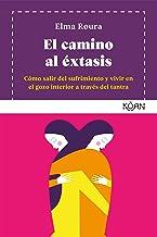 El camino al éxtasis: Cómo salir del sufrimiento y vivir en el gozo interior a través del tantra (KOAN) (Spanish Edition)