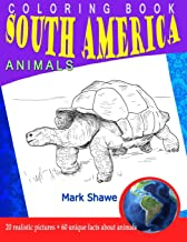 Coloring Book south america Animals: 20 realistic pictures + 60 unique facts about animals (Animal Planet)