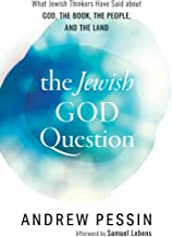 The Jewish God Question: What Jewish Thinkers Have Said about God, the Book, the People, and the Land